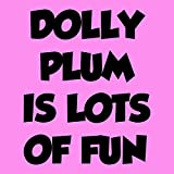 Dolly Plum is Lots of Fun (From Ben And Hollys Little Kingdom)