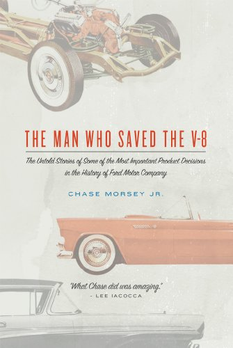 The Man Who Saved the V-8: The Untold Stories of Some of the Most Important Product Decisions in the History of Ford Motor Company (English Edition)