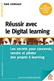 Réussir avec le Digital learning: Les secrets pour concevoir, vendre et piloter des projets E-learning (Formation permanente)...