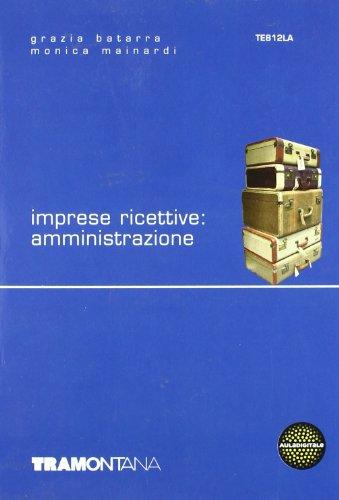 Imprese ricettive: amministrazione. Con espansione online. Per gli Ist. professionali alberghieri