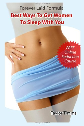 Forever Laid Formula - Best Ways to Get Women to Sleep with You