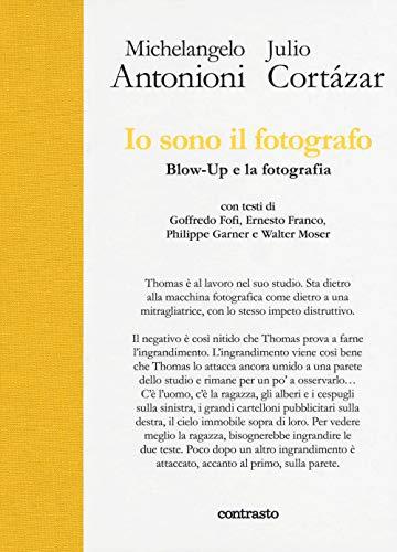 Io sono il fotografo. Blow-Up e la fotografia. Ediz. illustrata par  Michelangelo Antonioni, Julio Cortázar (Relié)