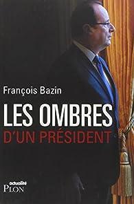 Les ombres d'un Président par François Bazin