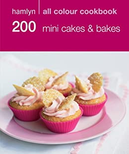 Hamlyn All Colour Cookery: 200 Mini Cakes & Bakes: Hamlyn All Color Cookbook by [Hamlyn Cookbooks, Various]