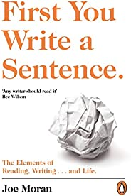 First You Write a Sentence.: The Elements of Reading, Writing # and Life.