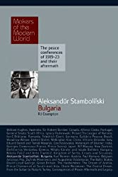 Makers of Modern World Subscription: Aleksandur Stamboliiski: Bulgaria: Bulgaria - The Peace Conferences of 1919-23 and Their Aftermath (Makers of the Modern World)