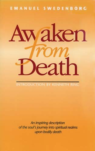 AWAKEN FROM DEATH: AN INSPIRING DESCRIPTION OF THE SOUL'S JOURNEY INTO SPIRITUAL REALMS UPON BODILY DEATH by EMANUEL SWEDENBORG (1993-01-01)