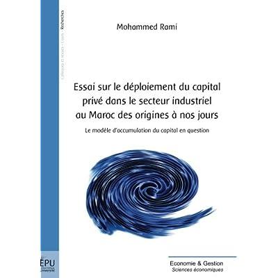 Essai sur le déploiement du capital privé dans le secteur industriel au Maroc des origines à nos jours : Le modèle d'accumulation du capital en jeu
