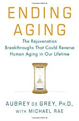 Ending Aging: The Rejuvenation Breakthroughs That Could Reverse Human Aging in Our Lifetime by Aubrey de Grey (2007-09-04)