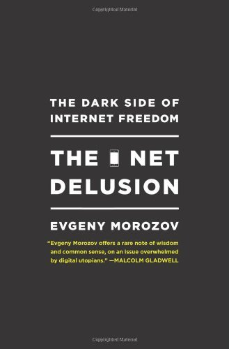 The Net Delusion: The Dark Side of Internet Freedom by Evgeny Morozov (2011-01-04)