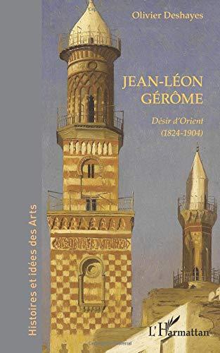 Jean-Léon Gérôme: Désir d'Orient (1824-1904) par Olivier DESHAYES