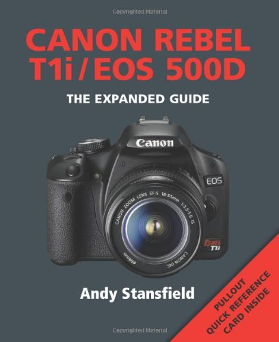 Canon Rebel T1i/EOS 500D: The Expanded Guide [With Pullout Quick Reference Cards]