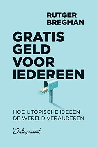 Gratis geld voor iedereen (Dutch Edition) eBook: Bregman, Rutger ...