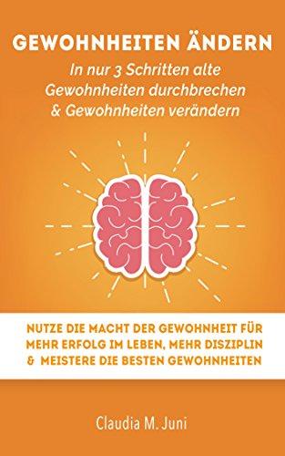 Gewohnheiten ändern: In nur 3 Schritten Gewohnheiten durchbrechen & Gewohnheiten verändern: Nutze die Macht der Gewohnheit für mehr Erfolg im Leben, mehr ... Macht der Gewohnheit, Disziplin lernen 1)