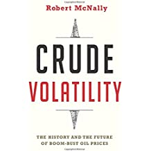 Crude Volatility: The History and the Future of Boom-Bust Oil Prices (Center on Global Energy Policy Series)