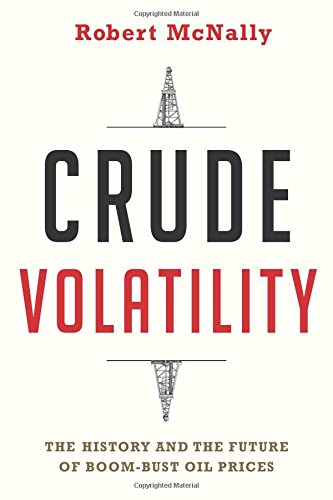 Crude Volatility: The History and the Future of Boom-Bust Oil Prices (Center on Global Energy Policy Series) por Robert McNally