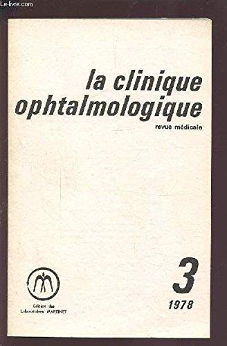 LA CLINIQUE OPHTALMOLOGIQUE - REVUE MEDICALE N°3 1978 : TOMODENSITOMETRIE EN OPHTALMOLOGIE + CORRECTION DE L'ALPHAQUIE UNILATERALE CHEZ LES MALADES DE PLUS DE 40 ANS + LE PENDULE DE PULFRICH + HISTORIQUE DES IMPLANTS INTRA-OCULAIRES...ETC.
