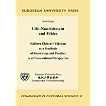Life–Nourishment and Ethics – Kaibara Ekiken's Yōjōkun as a Synthesis of Knowledge and Practice in a Cross-cultural Perspective: Großdruck (Comparative Cultural Science)