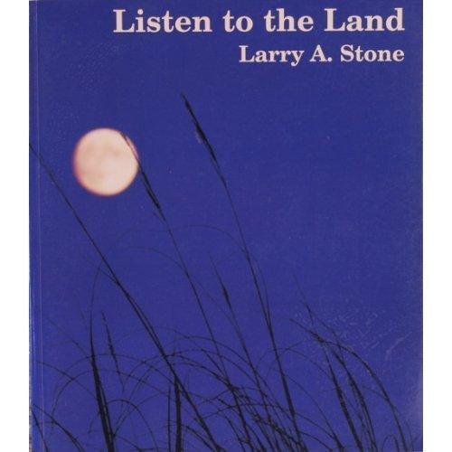 Listen to the Land: Selections from 25 Years of Naturalist Writing in The Des Moines Register by Larry A. Stone (Des Moines Register)