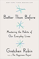 Better Than Before: Mastering the Habits of Our Everyday Lives by Gretchen Rubin (November 11,2015)