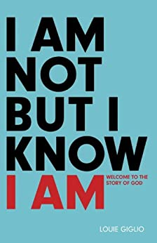 I Am Not But I Know I Am: Welcome to the Story of God by [Giglio, Louie]