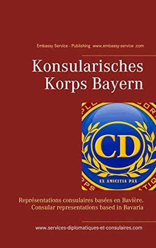 Konsularisches Korps Bayern: Représentations consulaires basées en Bavière. Consular representations based in Bavaria von [Chu Win, Lu]