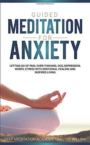 Guided Meditation for Anxiety: Letting Go of Pain, Over-Thinking, OCD, Depression, Worry, Stress With Emotional Healing and Inspired Living