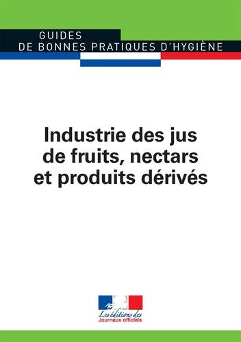 Industrie des jus de fruits, nectars et produits dérivés (Guides de bonnes pratiques d'hygiène n°5916)