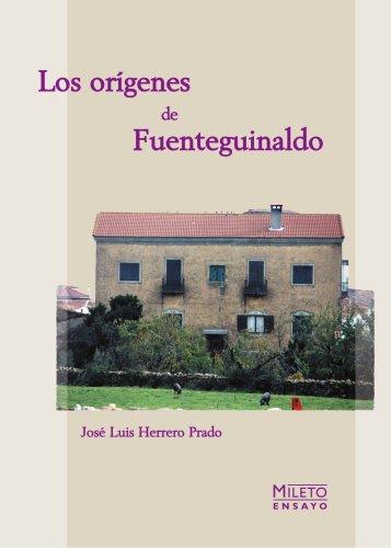 Los Orígenes De Fuenteguinaldo por José Luis Herrero Prado