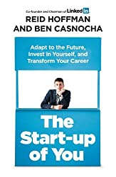 Start-Up of You Adapt to the Future, Invest in Yourself, and Transform Your Career by Reid Hoffman (2013-07-02)