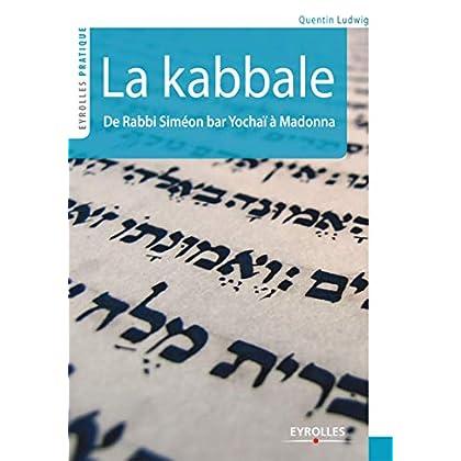 La kabbale: De Rabbi Siméon bar Yochaï à Madonna (Eyrolles Pratique)