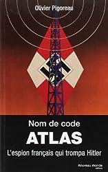 Nom de code : Atlas : L'espion français qui trompa Hitler