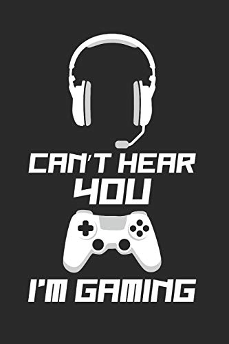 Can't Hear You I'm Gaming: This is a blank, lined journal that makes a perfect Gaming gag gift for men or women. It's 6x9 with 120 pages, a convenient size to write things in.