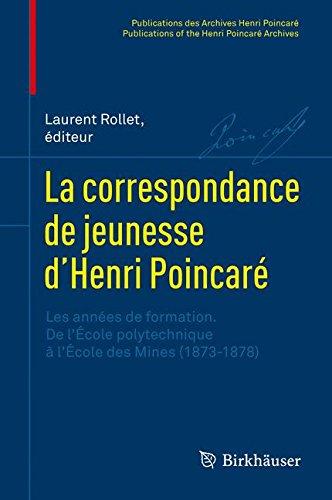 La Correspondance De Jeunesse D'henri Poincaré: Les Années De Formation