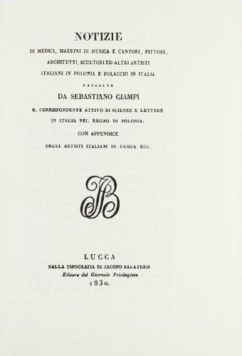 Notizie di medici, maestri di musica, cantori e pittori ed altri artisti italiani in Polonia (rist. anast. 1830)
