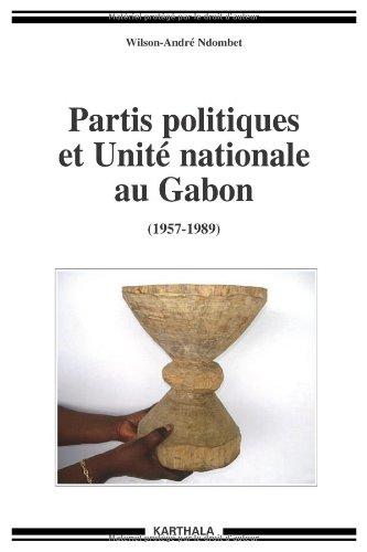 Partis politiques et Unité nationale au Gabon (1957-1989) par Wilson-André NDOMBET