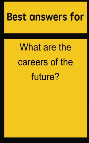 Best answers for What are the careers of the future? por Barbara Boone