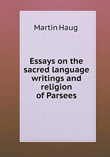 Essays on the sacred language writings and religion of Parsees por Martin Haug