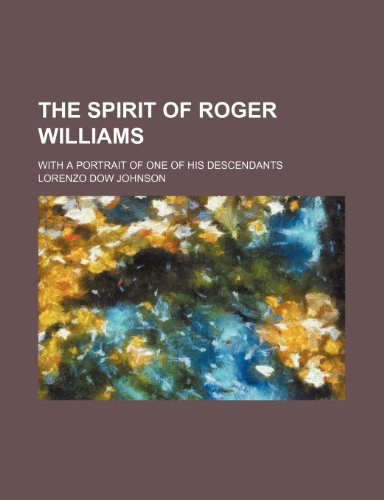 The Spirit of Roger Williams; With a Portrait of One of His Descendants