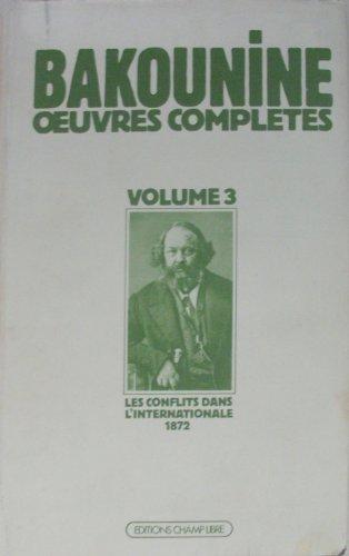 Oeuvres complètes/de Bakounine Tome 3 : Oeuvres complètes, 1872, la question germano-slave, le communisme d'État, écrits et matériaux, Michel Bakounine et les conflits dans l'Internationale