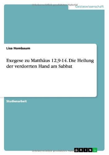 Exegese Zu Matthaus 12,9-14. Die Heilung Der Verdorrten Hand Am Sabbat by Lisa Hombaum (2014-01-02)