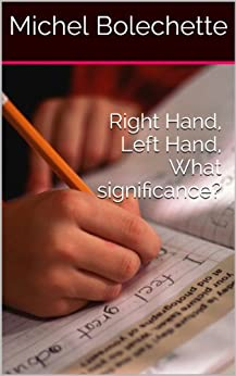 Right Hand, Left Hand, What significance? (English Edition) par [Bolechette, Michel]