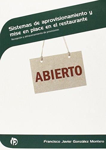 Sistemas de aprovisionamiento y mise en place en el restaurante: Recepción y almacenamiento de provisiones (Hostelería y turismo) por Francisco Javier González Montero