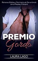 Premio Gordo: Romance, Erótica y Matrimonio de Conveniencia con el Playboy Millonario (Novela Romántica, Erótica y de Humor nº 1)