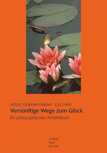 Vernünftige Wege zum Glück: Ein philosophisches Arbeitsbuch