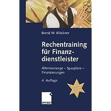 Rechentraining für Finanzdienstleister: Altersvorsorge - Sparpläne - Finanzierungen: Altersvorsorge - Sparplane - Finanzierungen