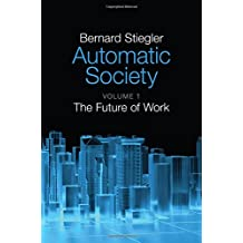 Automatic Society: The Future of Work, Volume 1