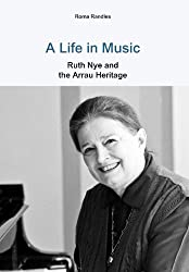 A Life in Music Ruth Nye and the Arrau Heritage