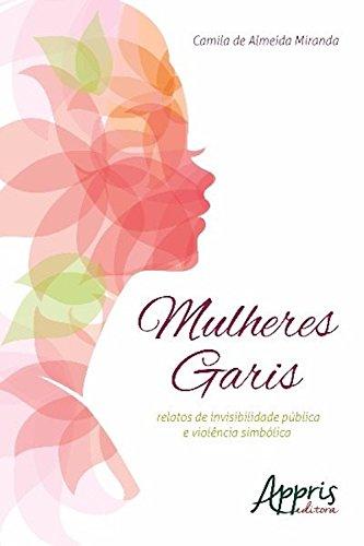 Mulheres garis (Direitos Humanos e Inclusão - Inclusão) (Portuguese Edition) por Camila Almeida de Miranda.