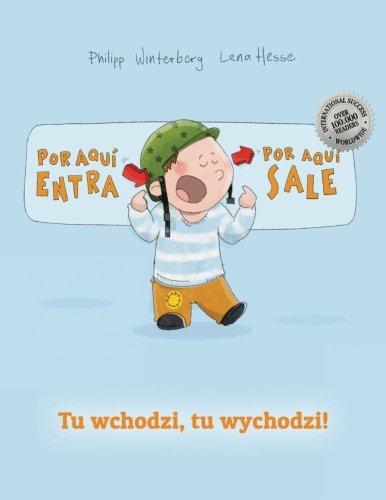 ¡Por aqui entra, Por aqui sale! Tu wchodzi, tu wychodzi!: Libro infantil ilustrado español-polaco (Edición bilingüe) por Philipp Winterberg